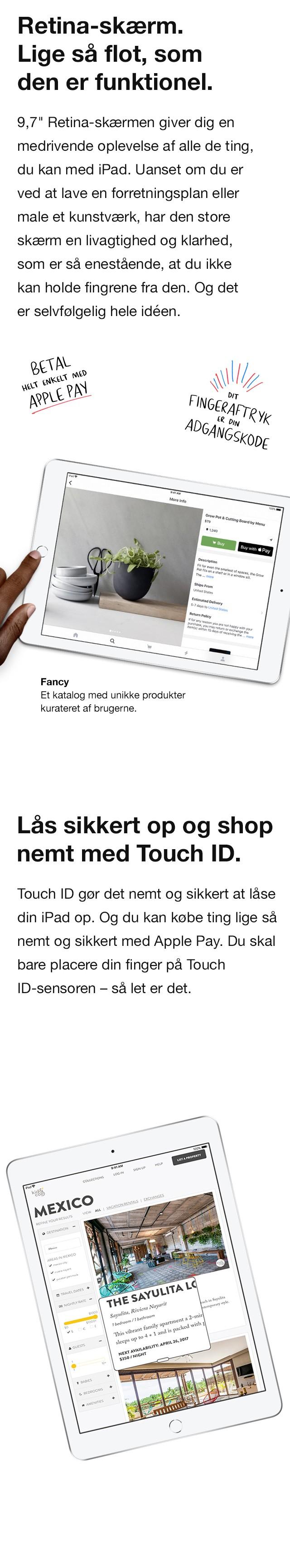 """Den store 9,7"""" Retinaskærm er lige så flot som den er funktionel, mens Touch ID gør det nemt at låse op og betale med Apple Pay"""